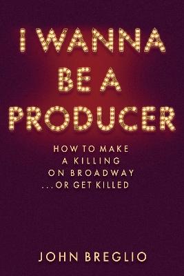 I Wanna Be A Producer by John Breglio