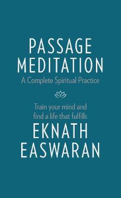 Passage Meditation - A Complete Spiritual Practice by Eknath Easwaran