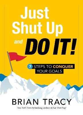 Just Shut up and Do it! by Brian Tracy