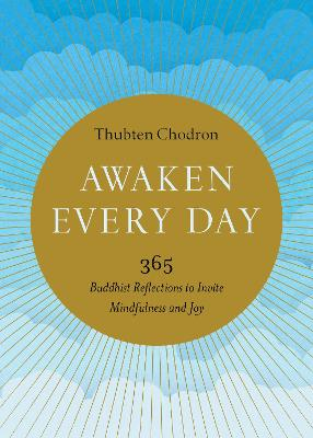 Awaken Every Day: 365 Buddhist Reflections to Invite Mindfulness and Joy by Thubten Chodron