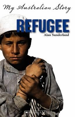 My Australian Story: Refugee by Alan Sunderland