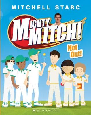 Mighty Mitch! #4: Not Out! by Mitchell Starc