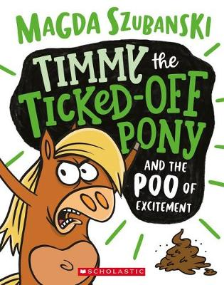 Timmy the Ticked-Off Pony and the Poo of Excitement by Magda Szubanski