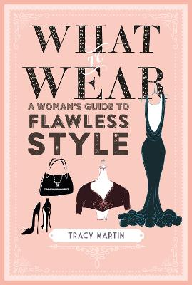 What to Wear: A Woman's Guide to Flawless Style book