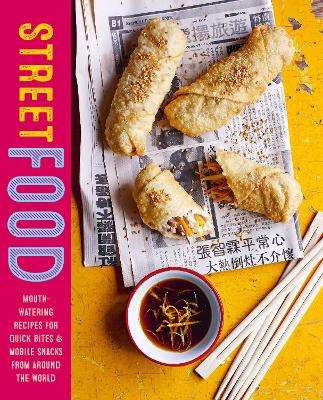 Street Food: Mouth-Watering Recipes for Quick Bites and Mobile Snacks from Around the World by Ryland Peters & Small