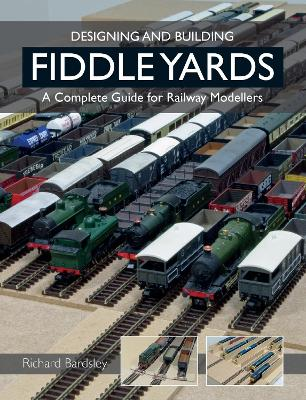 Designing and Building Fiddle Yards by Richard Bardsley