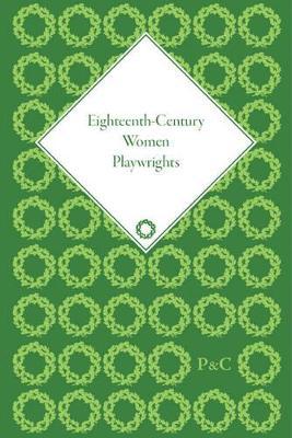 Eighteenth-Century Women Playwrights by Derek Hughes