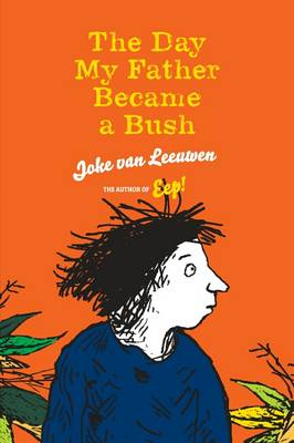 Day My Father Became a Bush by Joke van Leeuwen
