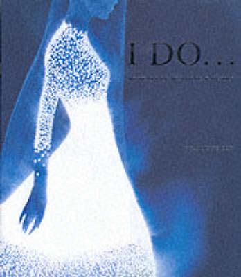 I Do...: 100 Years of Wedding Fashion by Caroline Cox