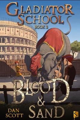 Gladiator School 3: Blood & Sand by Dan Scott