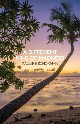 A Different Kind of Madness by Pauline Schokman