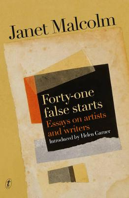 Forty-one False Starts by Janet Malcolm