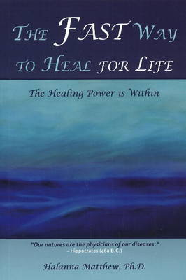 The Fast Way to Heal for Life by Halanna Matthew