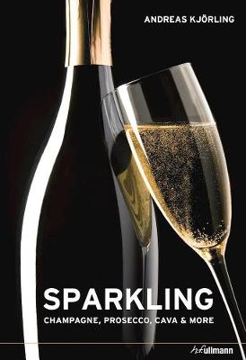 Sparkling: Champagne, Prosecco, Cava and More by ,Andreas Kjorling