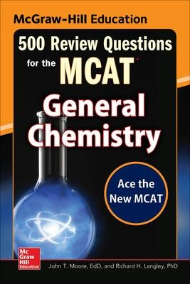 McGraw-Hill Education 500 Review Questions for the MCAT: General Chemistry by John T. Moore