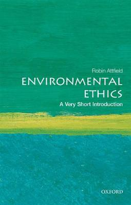 Environmental Ethics: A Very Short Introduction by Robin Attfield