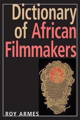 Dictionary of African Filmmakers by Roy Armes