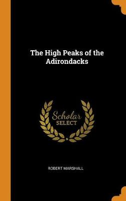 The High Peaks of the Adirondacks by Robert Marshall