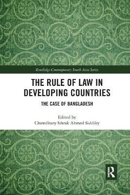 The The Rule of Law in Developing Countries: The Case of Bangladesh by Chowdhury Ishrak Ahmed Siddiky