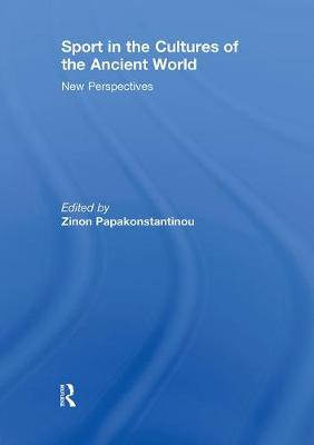 Sport in the Cultures of the Ancient World by Zinon Papakonstantinou