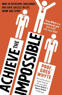 Achieve the Impossible by Greg Whyte