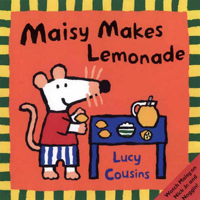Maisy Makes Lemonade by Lucy Cousins