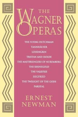 The Wagner Operas by Ernest Newman
