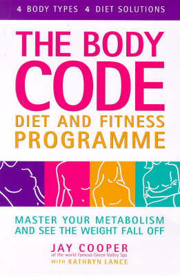 Body Code Diet and Fitness Programme: Master Your Metabolism and See the Weight Fall Off by Jay Cooper
