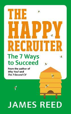 The Happy Recruiter: The 7 Ways to Succeed by James Reed