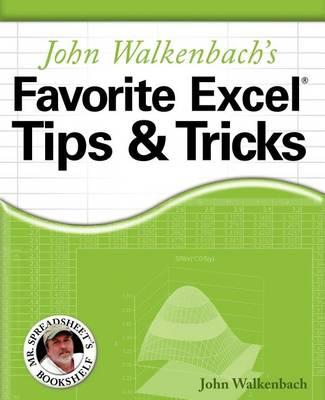 John Walkenbach's Favorite Excel Tips and Tricks by John Walkenbach