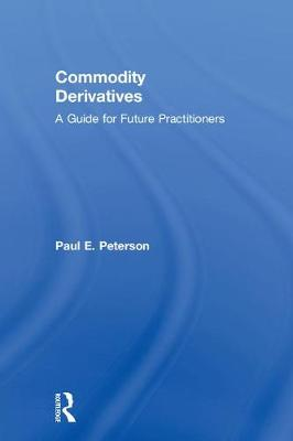 Commodity Derivatives by Paul E. Peterson