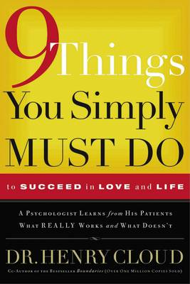 9 Things You Simply Must Do to Succeed in Love and Life by Dr. Henry Cloud