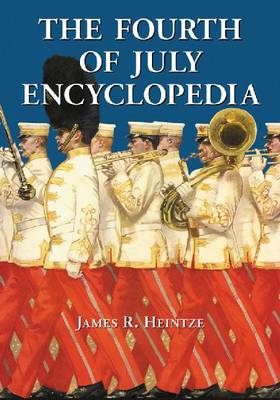 The Fourth of July Encyclopedia by James R. Heintze