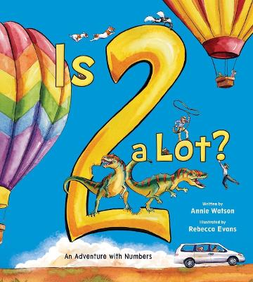 Is 2 a Lot: An Adventure With Numbers by Annie Watson