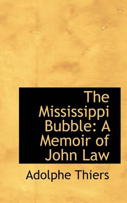 The Mississippi Bubble: A Memoir of John Law by Adolphe Thiers