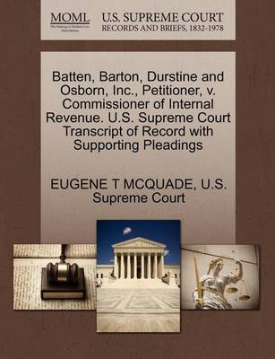 Batten, Barton, Durstine and Osborn, Inc., Petitioner, V. Commissioner of Internal Revenue. U.S. Supreme Court Transcript of Record with Supporting Pleadings by Eugene T McQuade