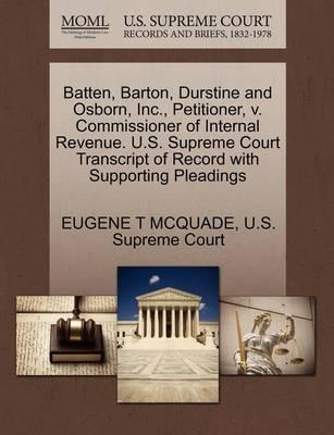 Batten, Barton, Durstine and Osborn, Inc., Petitioner, V. Commissioner of Internal Revenue. U.S. Supreme Court Transcript of Record with Supporting Pleadings by Eugene T McQuade