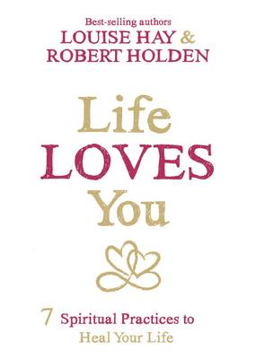 Life Loves You by Louise L. Hay