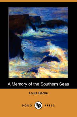 A Memory of the Southern Seas (Dodo Press) by Louis Becke