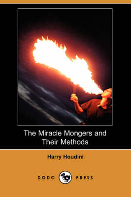 Miracle Mongers and Their Methods (Dodo Press) book