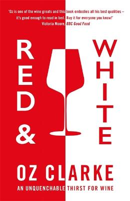 Red & White: An unquenchable thirst for wine by Oz Clarke