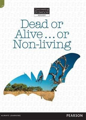 Discovering Science (Biology Middle Primary): Dead or Alive...or Non-Living (Reading Level 27/F&P Level R) book