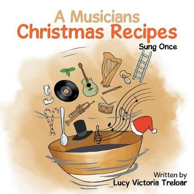 A Musician's Christmas Recipes by Lucy Victoria Treloar