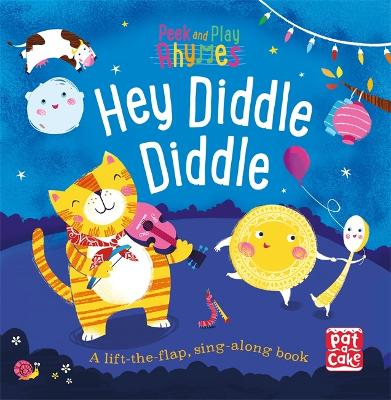 Peek and Play Rhymes: Hey Diddle Diddle: A baby sing-along board book with flaps to lift by Pat-a-Cake