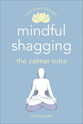 Mindful Shagging: the calmer sutra by Rhonda Yearn