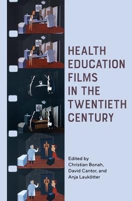 Health Education Films in the Twentieth Century book