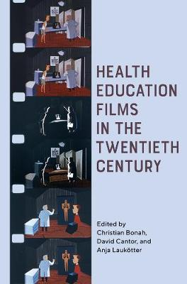 Health Education Films in the Twentieth Century by Christian Bonah