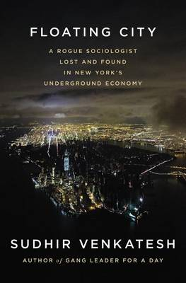 Floating City by William B Ransford Professor of Sociology Sudhir Venkatesh