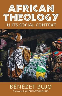 African Theology in Its Social Context by Benezet Bujo