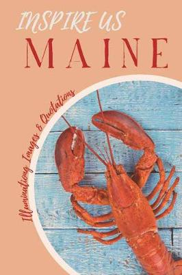 Maine Inspire Us: Captivating Images and Quotes book